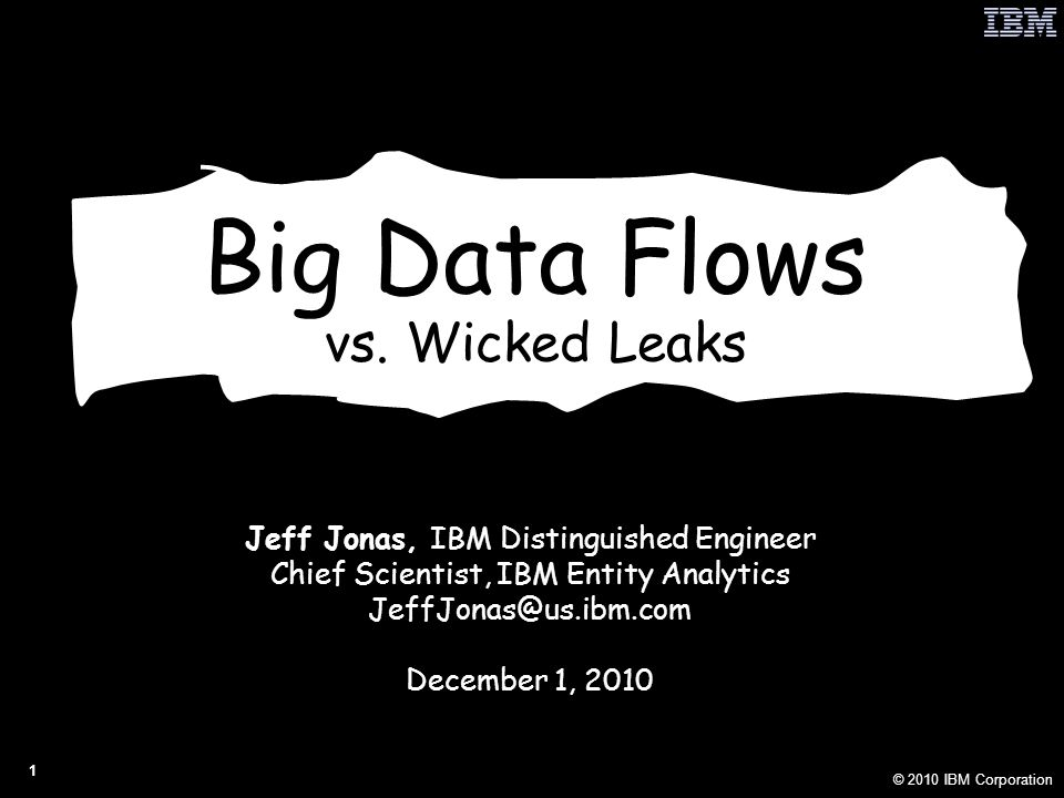 © 2010 IBM Corporation 1 Big Data Flows vs.