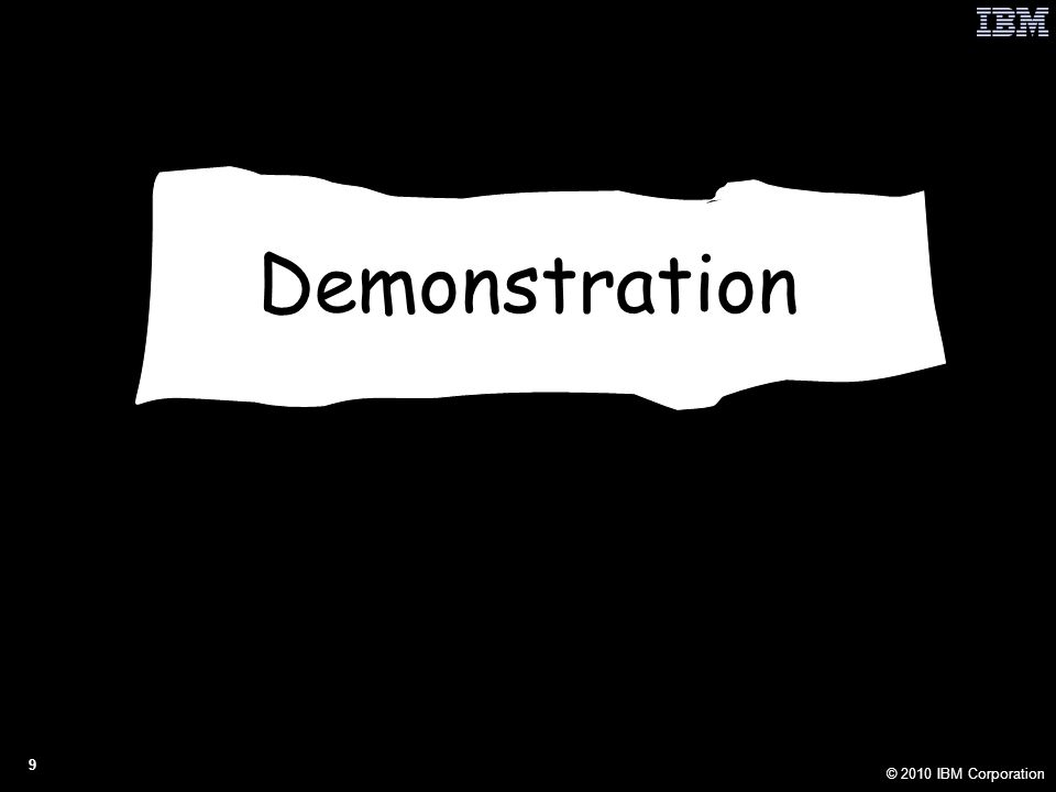 © 2010 IBM Corporation 9 Demonstration