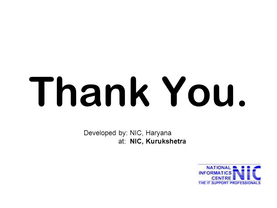 Thank You. Developed by: NIC, Haryana at: NIC, Kurukshetra