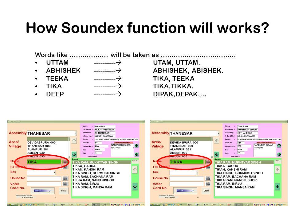 How Soundex function will works? Words like ……………… will be taken as …………………………….. UTTAM ----------  UTAM, UTTAM. ABHISHEK ----------  ABHISHEK, ABIS