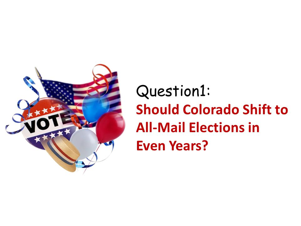 Question1: Should Colorado Shift to All-Mail Elections in Even Years