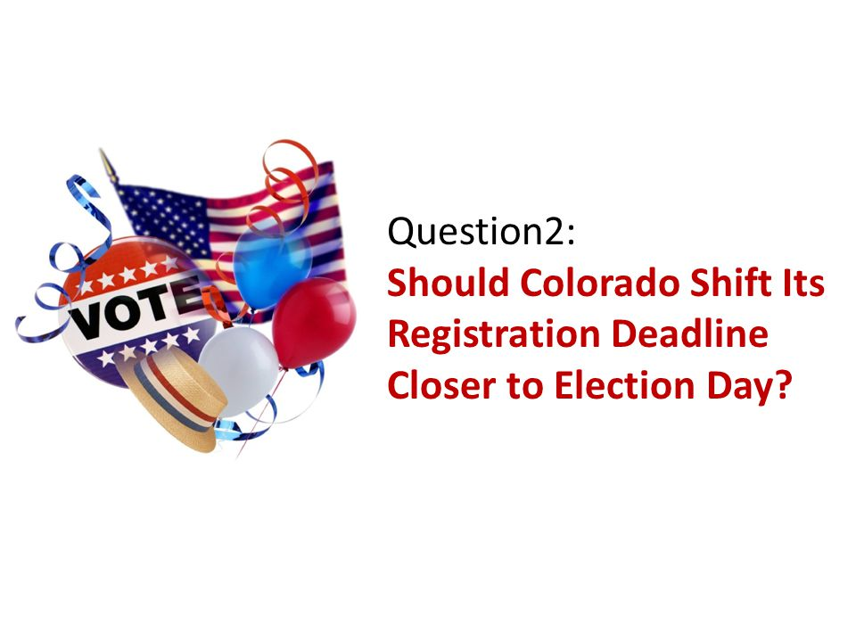 Question2: Should Colorado Shift Its Registration Deadline Closer to Election Day