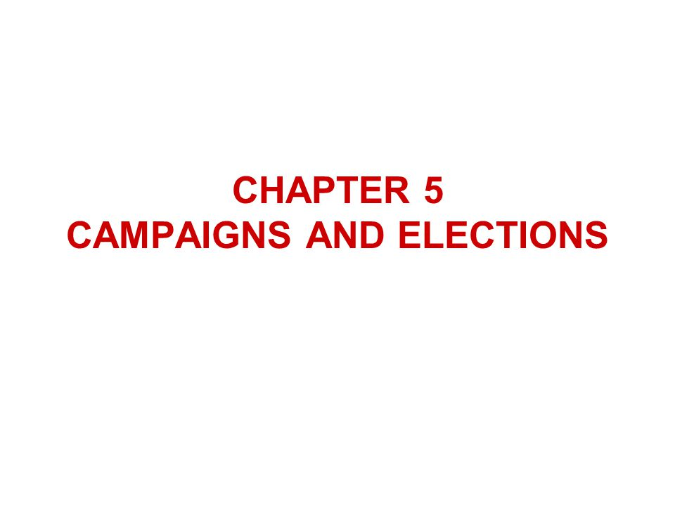 CHAPTER 5 CAMPAIGNS AND ELECTIONS