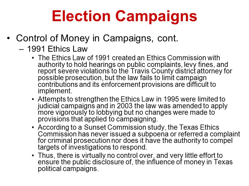 Election Campaigns Control of Money in Campaigns, cont. –1991 Ethics Law The Ethics Law of 1991 created an Ethics Commission with authority to hold he