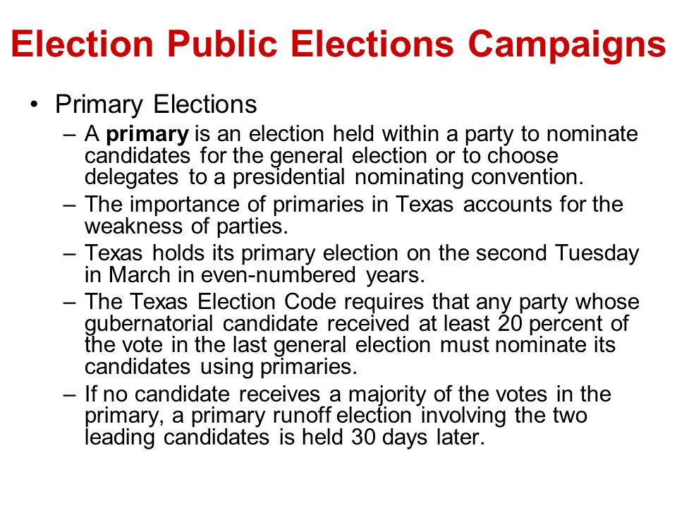 Election Public Elections Campaigns Primary Elections –A primary is an election held within a party to nominate candidates for the general election or