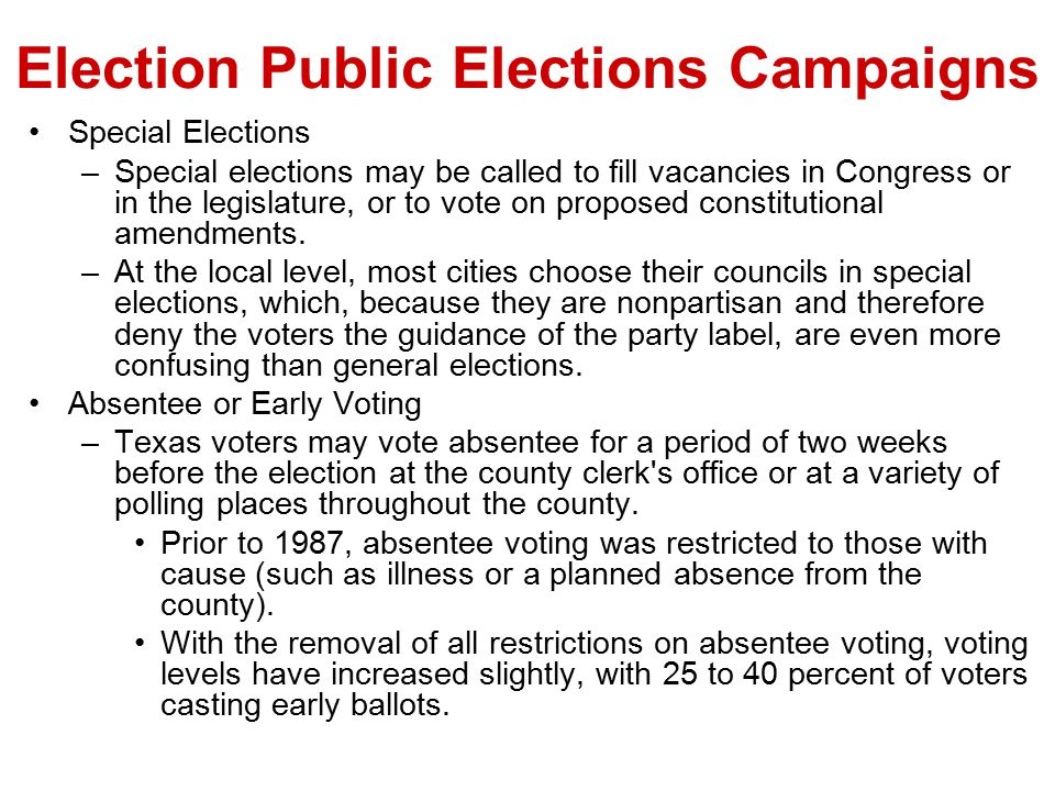 Election Public Elections Campaigns Special Elections –Special elections may be called to fill vacancies in Congress or in the legislature, or to vote