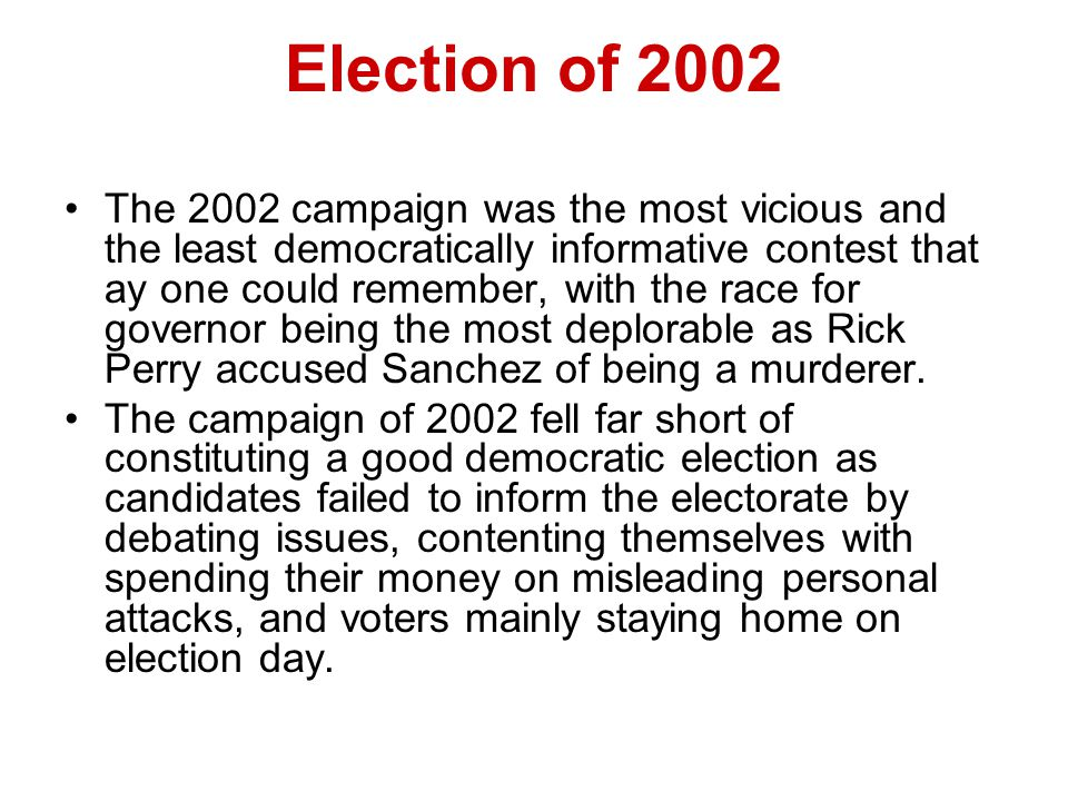 Election of 2002 The 2002 campaign was the most vicious and the least democratically informative contest that ay one could remember, with the race for