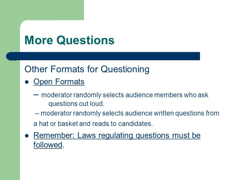 More Questions Other Formats for Questioning Open Formats – moderator randomly selects audience members who ask questions out loud.