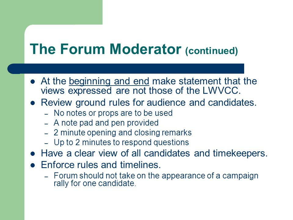 The Forum Moderator (continued) At the beginning and end make statement that the views expressed are not those of the LWVCC.