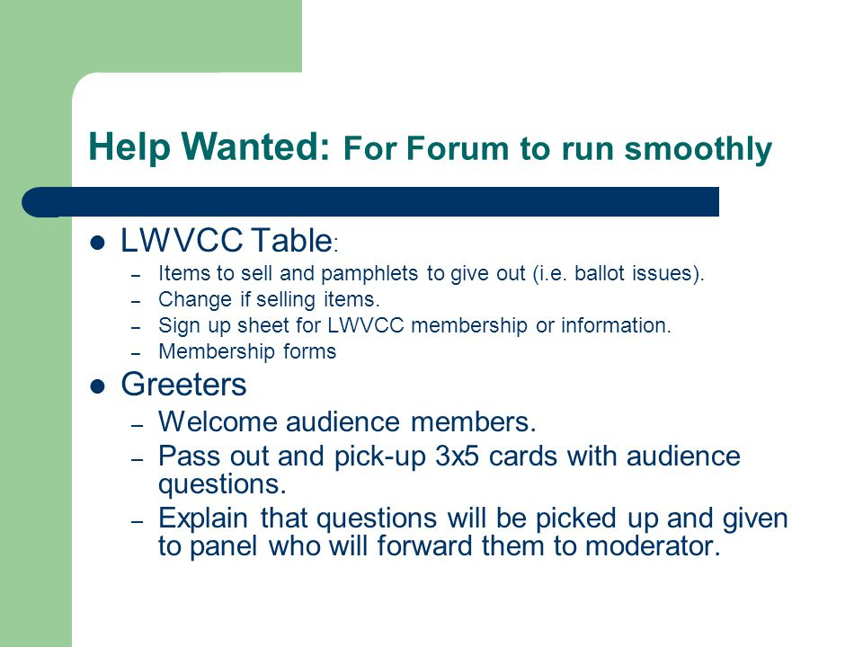 Help Wanted: For Forum to run smoothly LWVCC Table : – Items to sell and pamphlets to give out (i.e.