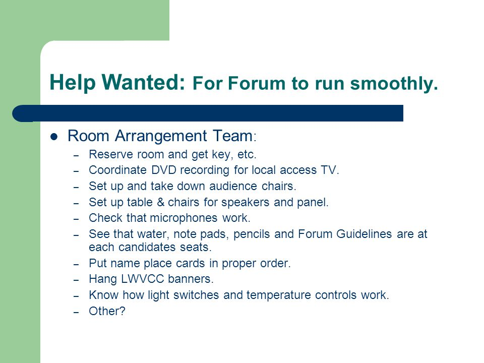 Help Wanted: For Forum to run smoothly. Room Arrangement Team : – Reserve room and get key, etc.