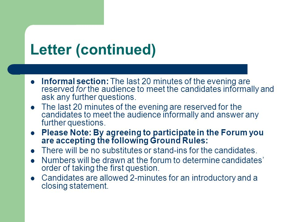 Letter (continued) Informal section: The last 20 minutes of the evening are reserved for the audience to meet the candidates informally and ask any further questions.