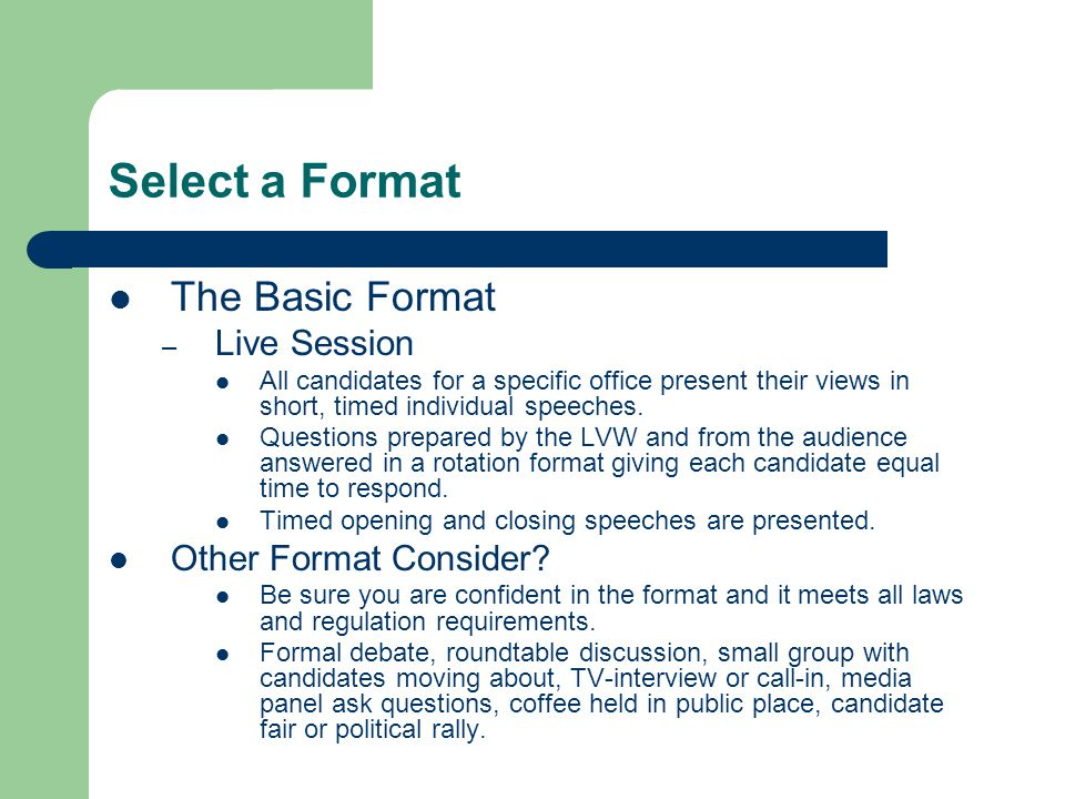 Select a Format The Basic Format – Live Session All candidates for a specific office present their views in short, timed individual speeches.