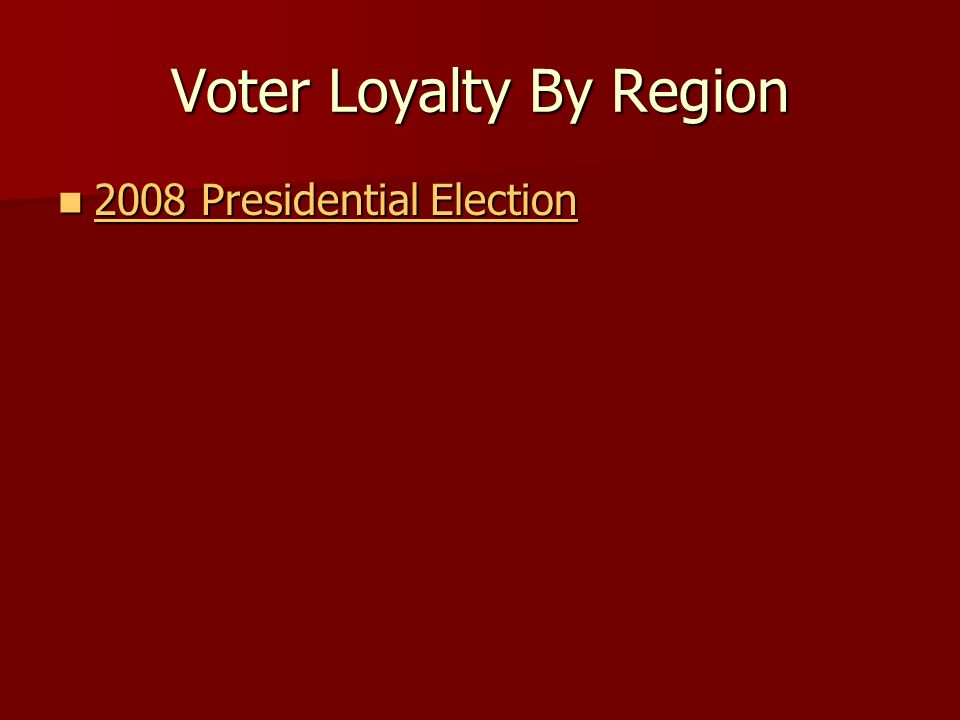 Voter Loyalty By Region 2008 Presidential Election 2008 Presidential Election 2008 Presidential Election 2008 Presidential Election