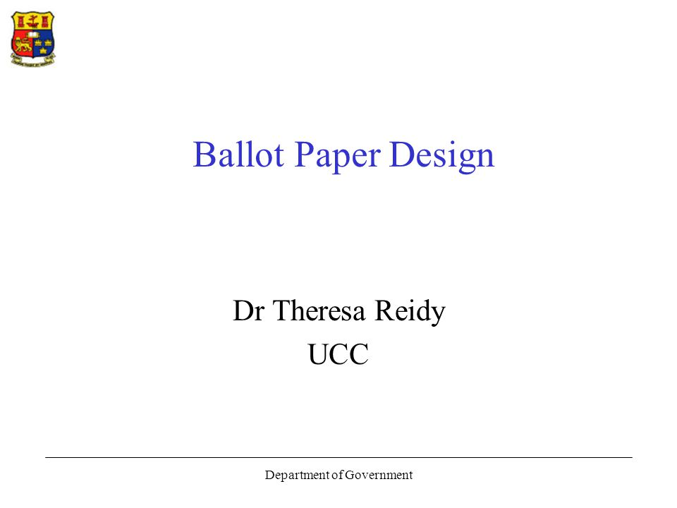 Department of Government Ballot Paper Design Dr Theresa Reidy UCC