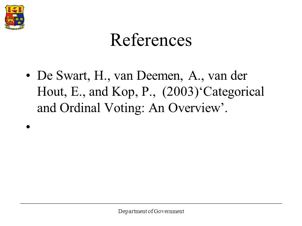 Department of Government References De Swart, H., van Deemen, A., van der Hout, E., and Kop, P., (2003)'Categorical and Ordinal Voting: An Overview'.