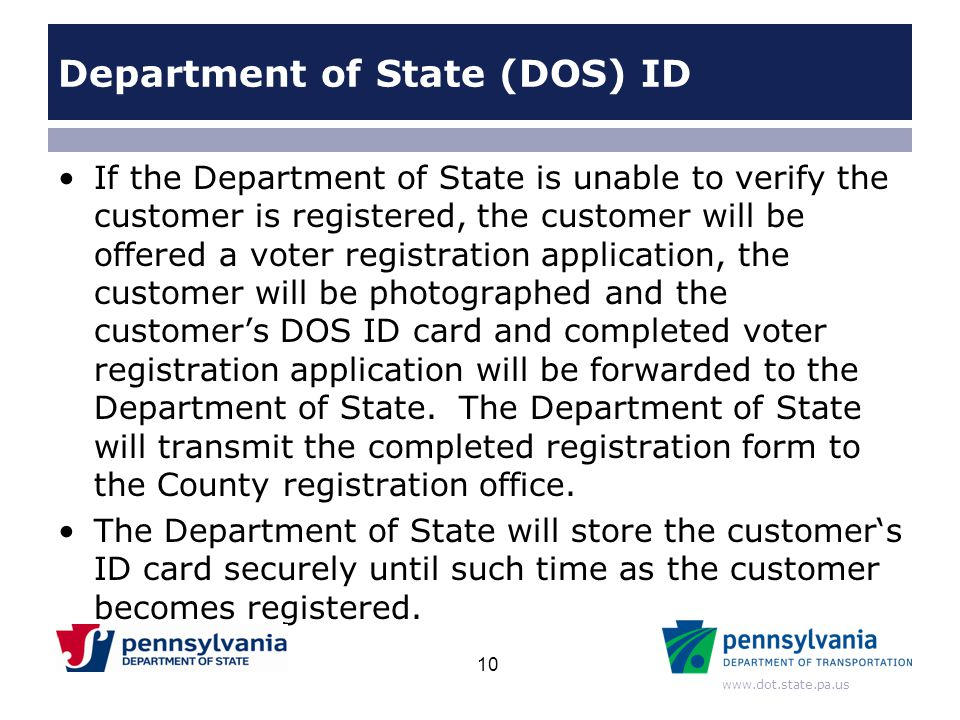 www.dot.state.pa.us Department of State (DOS) ID If the Department of State is unable to verify the customer is registered, the customer will be offer