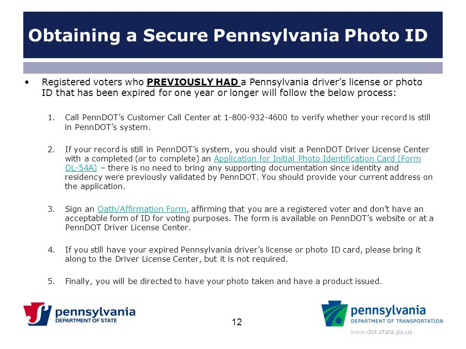 www.dot.state.pa.us Registered voters who PREVIOUSLY HAD a Pennsylvania driver's license or photo ID that has been expired for one year or longer will