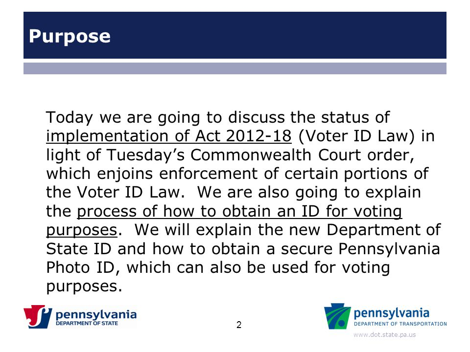 www.dot.state.pa.us Purpose Today we are going to discuss the status of implementation of Act 2012-18 (Voter ID Law) in light of Tuesday's Commonwealt
