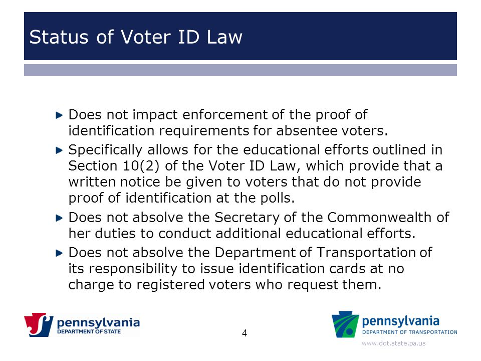 www.dot.state.pa.us Status of Voter ID Law Does not impact enforcement of the proof of identification requirements for absentee voters. Specifically a