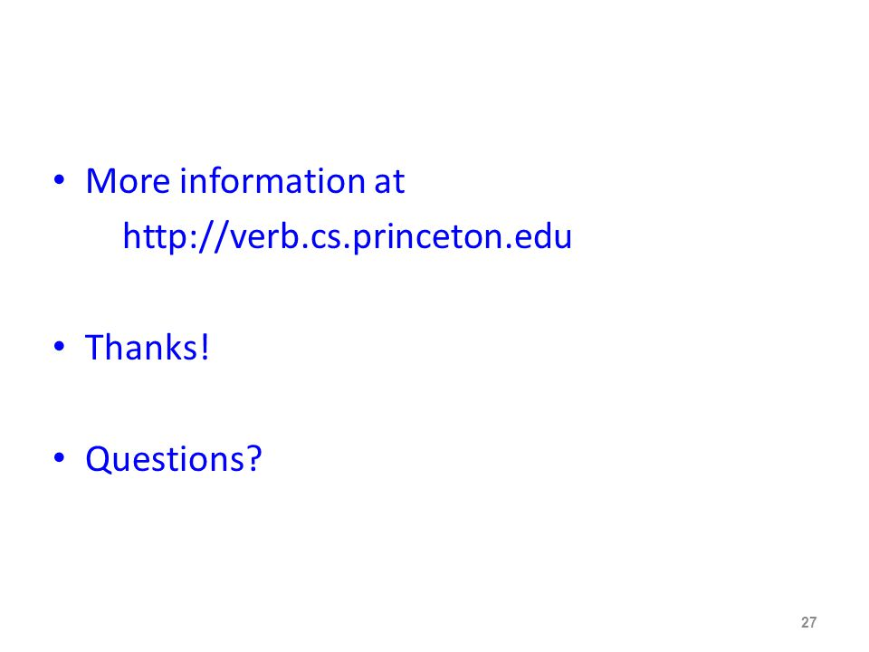 More information at http://verb.cs.princeton.edu Thanks! Questions 27