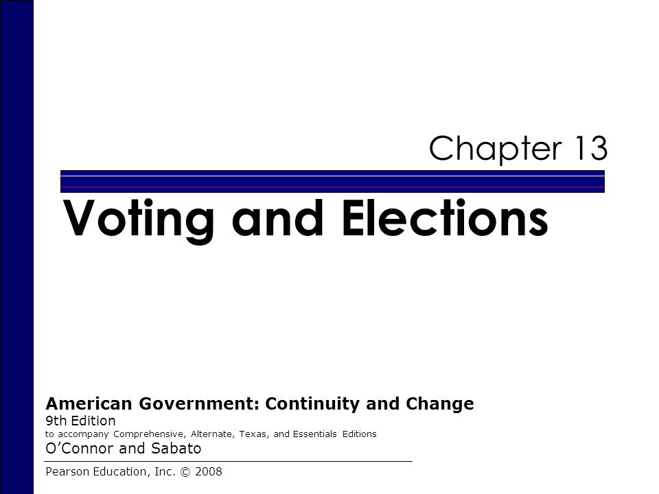 Chapter 13 Voting and Elections Pearson Education, Inc.