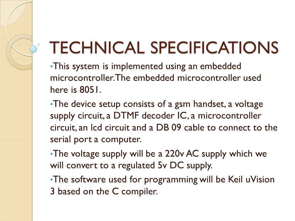 TECHNICAL SPECIFICATIONS This system is implemented using an embedded microcontroller. The embedded microcontroller used here is 8051. The device setu