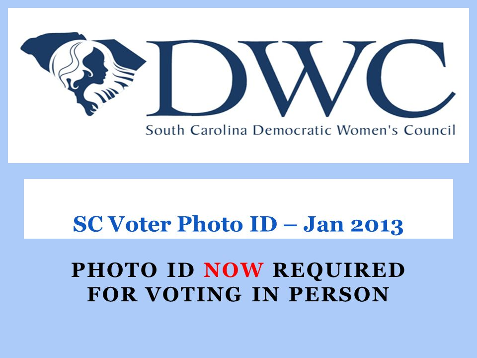 PHOTO ID NOW REQUIRED FOR VOTING IN PERSON SC Voter Photo ID – Jan 2013