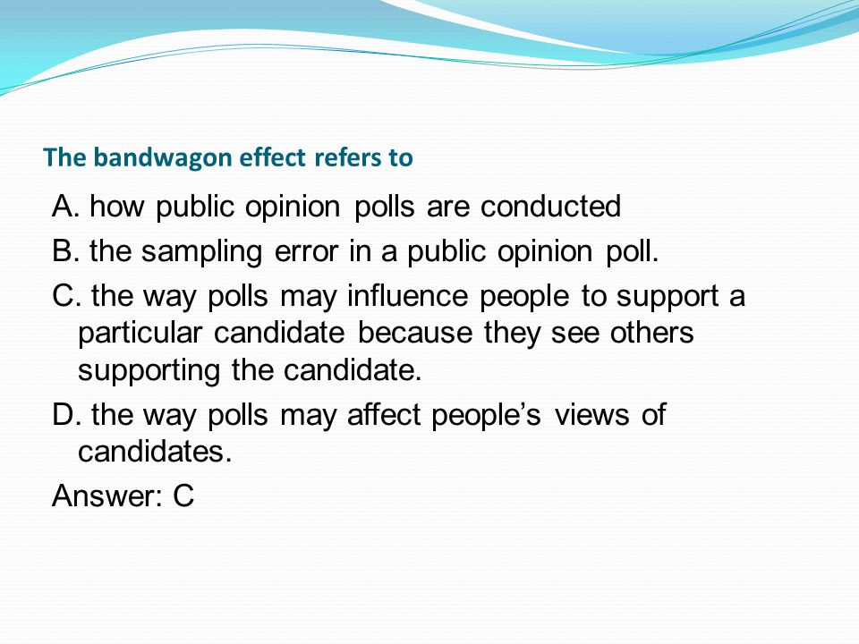 The bandwagon effect refers to A. how public opinion polls are conducted B.