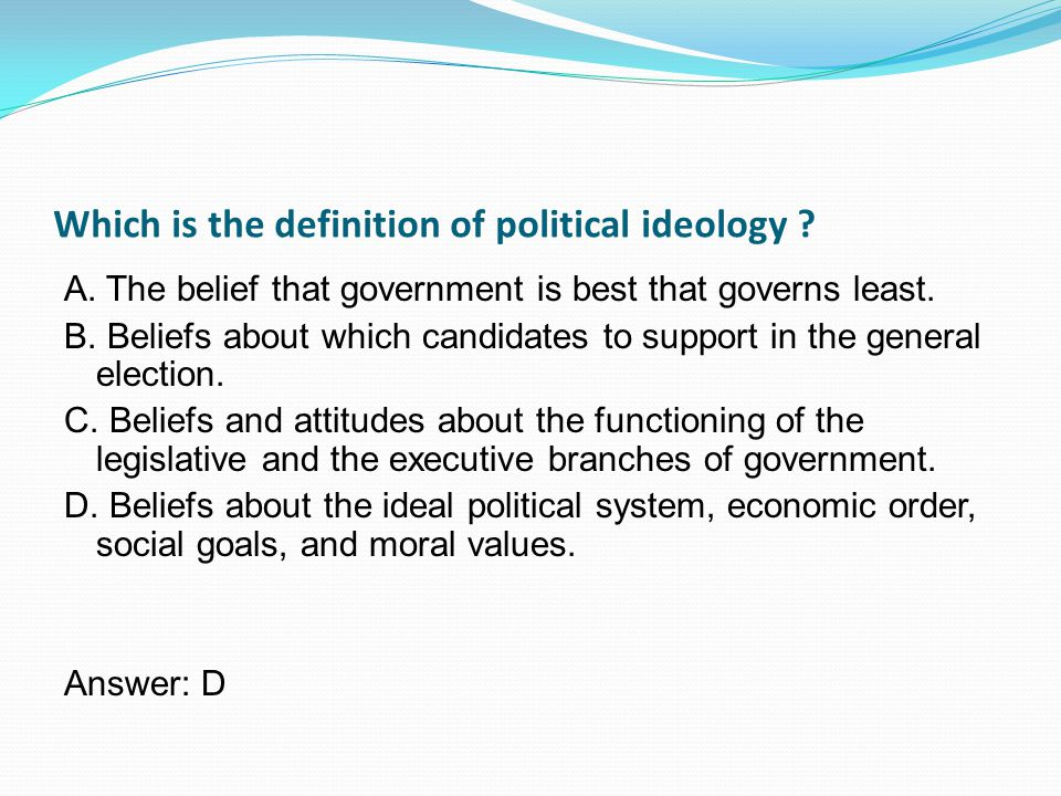 Which is the definition of political ideology . A.