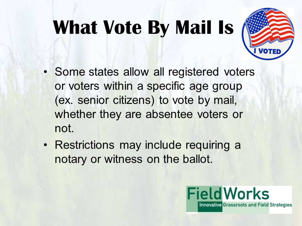 What Vote By Mail Is Some states allow all registered voters or voters within a specific age group (ex.