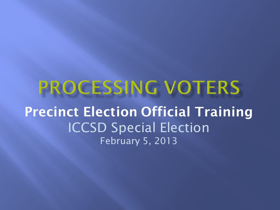 Precinct Election Official Training ICCSD Special Election February 5, 2013