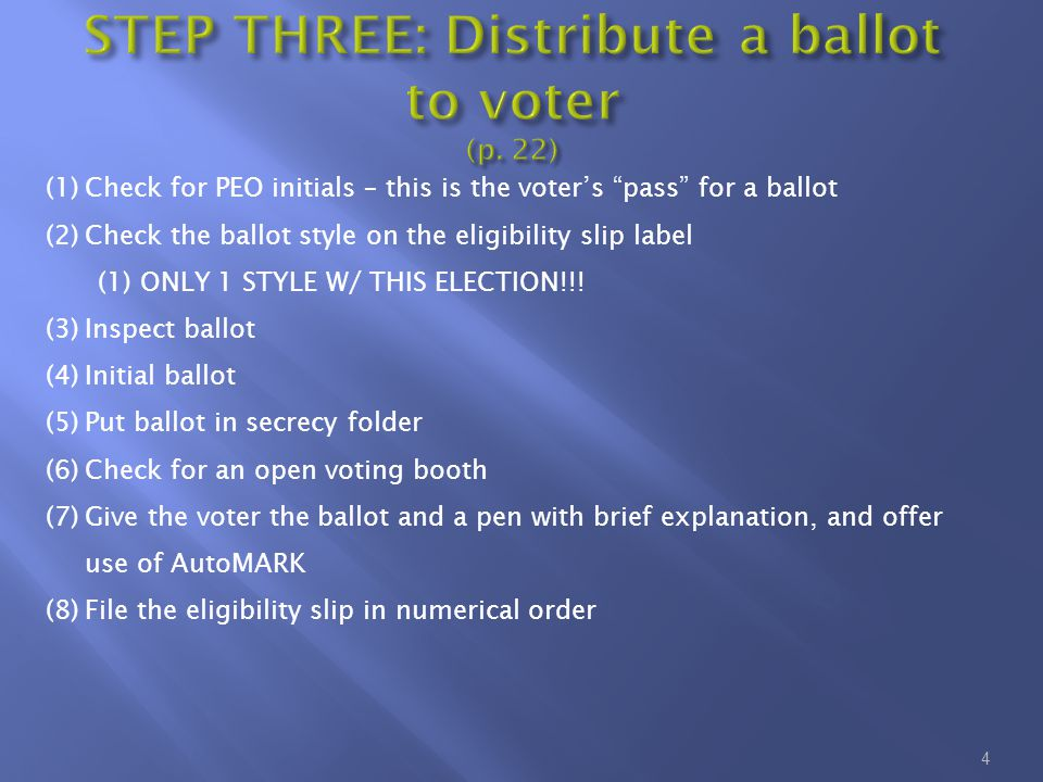 """4 (1)Check for PEO initials – this is the voter's """"pass"""" for a ballot (2)Check the ballot style on the eligibility slip label (1) ONLY 1 STYLE W/ THIS"""