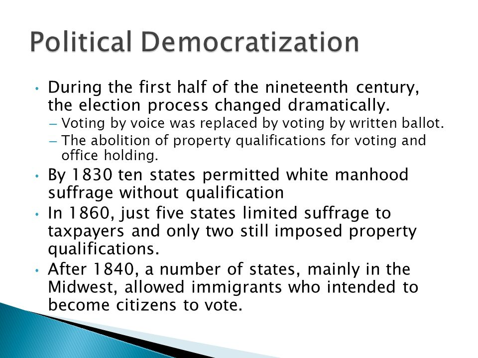 During the first half of the nineteenth century, the election process changed dramatically.