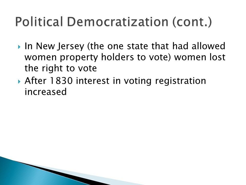  In New Jersey (the one state that had allowed women property holders to vote) women lost the right to vote  After 1830 interest in voting registration increased