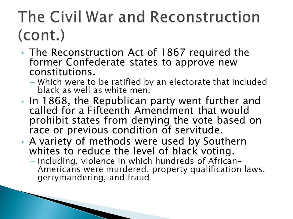 The Reconstruction Act of 1867 required the former Confederate states to approve new constitutions.