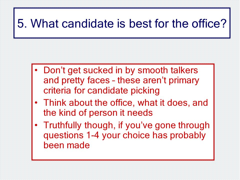 5. What candidate is best for the office.