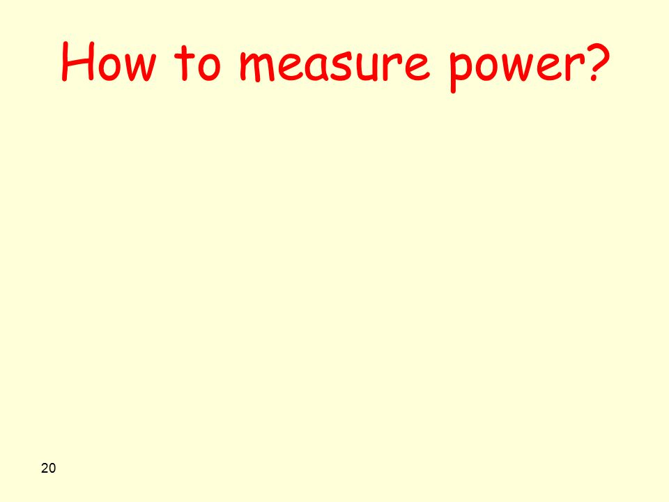 20 How to measure power?