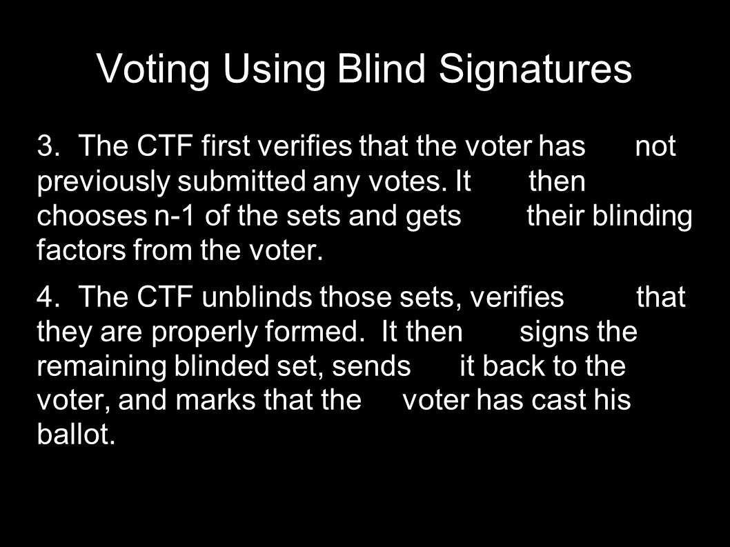  The voter removes the blinding factor, producing a set of votes signed by the CTF.