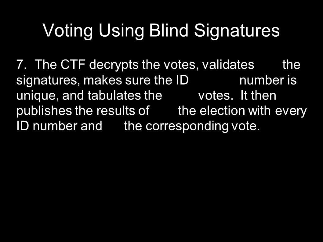  The CTF decrypts the votes, validates the signatures, makes sure the ID number is unique, and tabulates the votes.