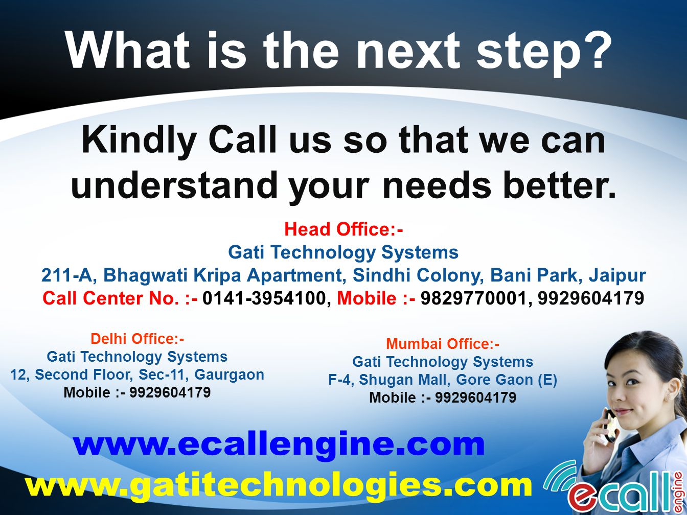 What is the next step? Kindly Call us so that we can understand your needs better. Head Office:- Gati Technology Systems 211-A, Bhagwati Kripa Apartme