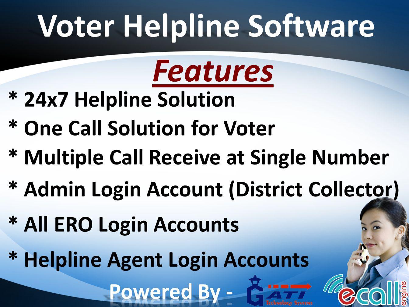Voter Helpline Software Features * Admin Login Account (District Collector) * Helpline Agent Login Accounts * All ERO Login Accounts * 24x7 Helpline S