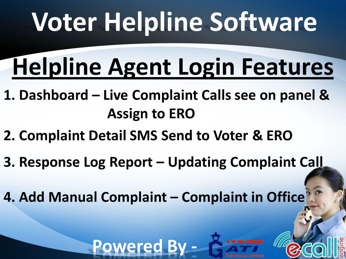 Voter Helpline Software Helpline Agent Login Features 1. Dashboard – Live Complaint Calls see on panel & Assign to ERO 3. Response Log Report – Updati