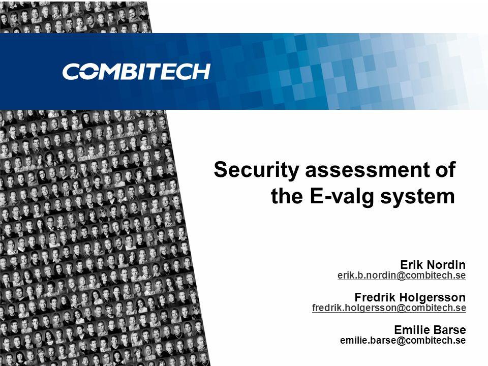 1 Erik Nordin erik.b.nordin@combitech.se Fredrik Holgersson fredrik.holgersson@combitech.se Emilie Barse emilie.barse@combitech.se Security assessment