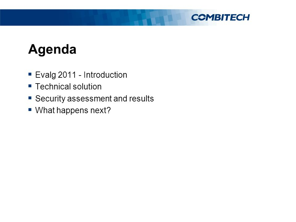 Agenda  Evalg 2011 - Introduction  Technical solution  Security assessment and results  What happens next