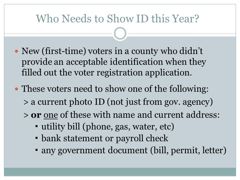 ID Question for Other Voters Other voters do not need to show an ID in 2014 but the official at the polls will give them a list and ask, Do you have one of these IDs The list of acceptable IDs that will be required at the polls starting in 2016:  A NC current driver's license or state-issued ID  U.S.