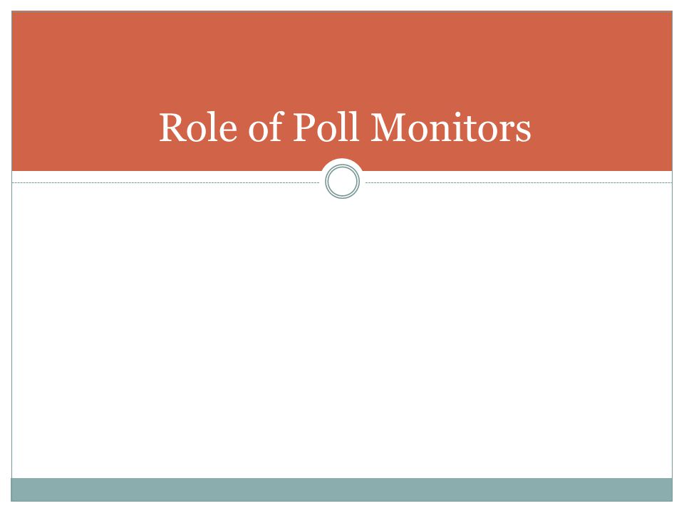 Poll Monitor's Job: Help the Voter Your job is to: > help the voter successfully vote; > document problems to help future voters.