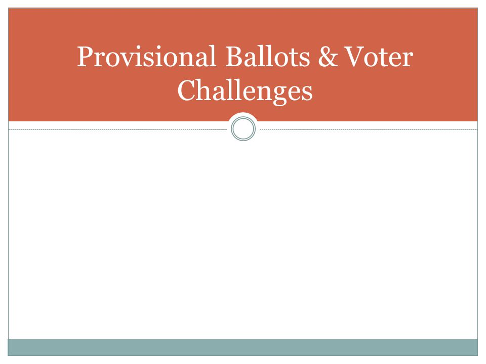 Provisional Ballots The catch-all solution to problems at the poll.