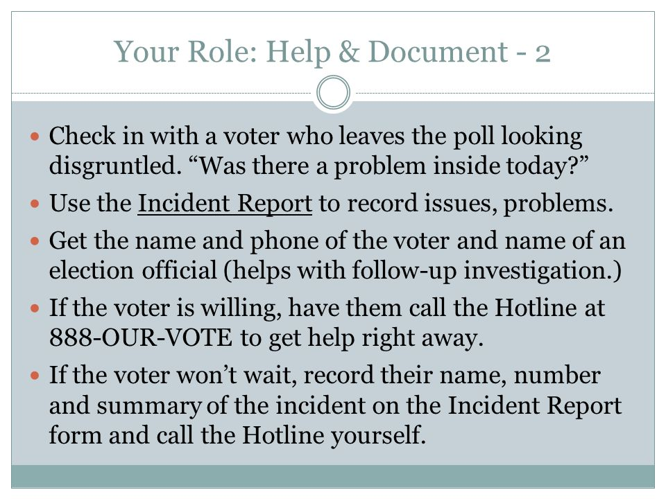 Your Role: Help & Document - 3 You can go in the polling place with the voter to explain and try to fix a problem.