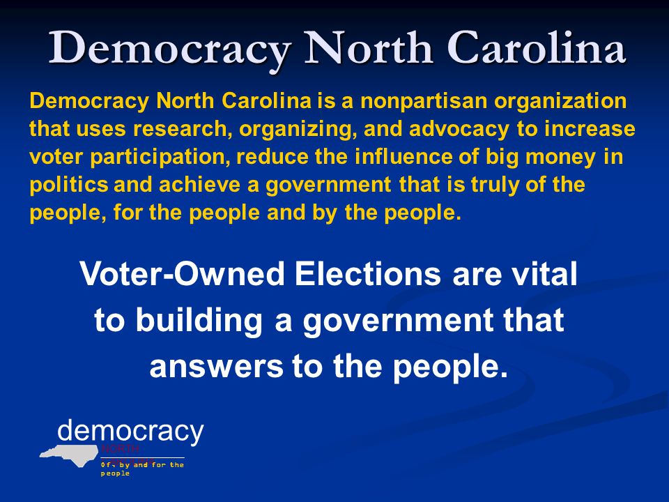 democracy NORTH CAROLINA Of, by and for the people The People Are Being Heard  Wayne Goodwin, North Carolina Commissioner of Insurance [The VOE program] has engaged and involved a myriad of voters who never contributed or paid much attention to an Insurance Commissioner campaign before.